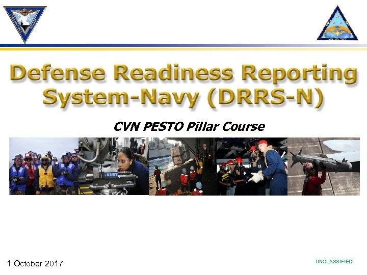 CVN PESTO Pillar Course 1 October 2017 UNCLASSIFIED