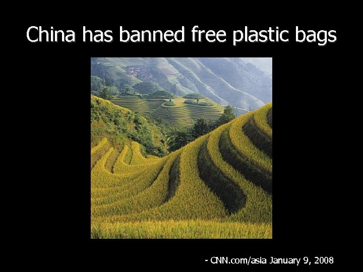 China has banned free plastic bags - CNN. com/asia January 9, 2008