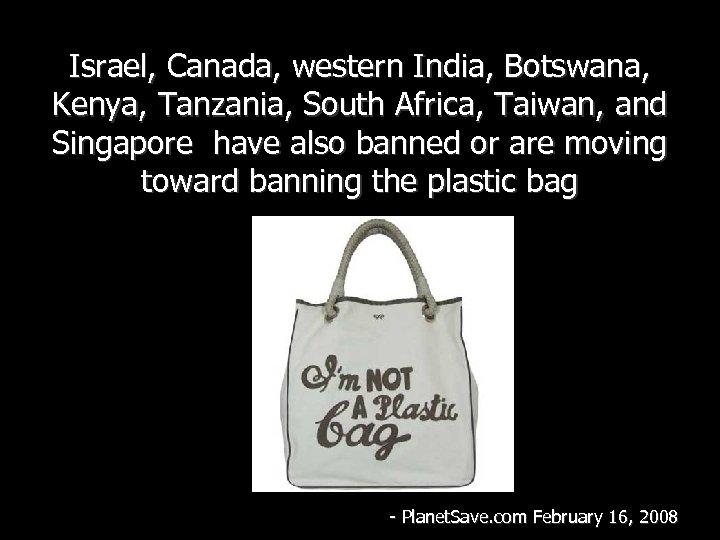 Israel, Canada, western India, Botswana, Kenya, Tanzania, South Africa, Taiwan, and Singapore have also