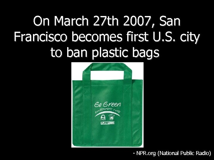 On March 27 th 2007, San Francisco becomes first U. S. city to ban