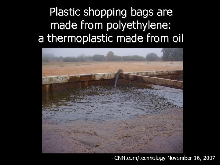 Plastic shopping bags are made from polyethylene: a thermoplastic made from oil - CNN.