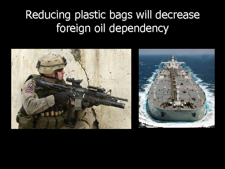 Reducing plastic bags will decrease foreign oil dependency