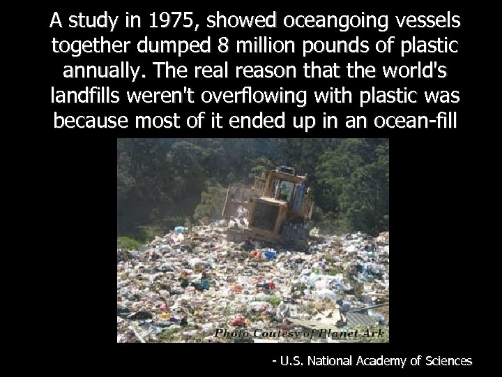 A study in 1975, showed oceangoing vessels together dumped 8 million pounds of plastic