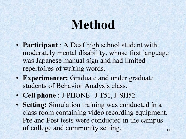Method • Participant : A Deaf high school student with moderately mental disability, whose