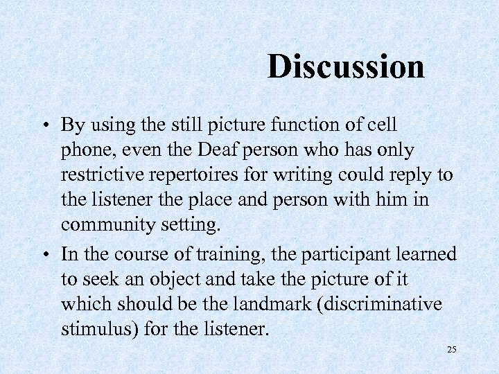 Discussion • By using the still picture function of cell phone, even the Deaf