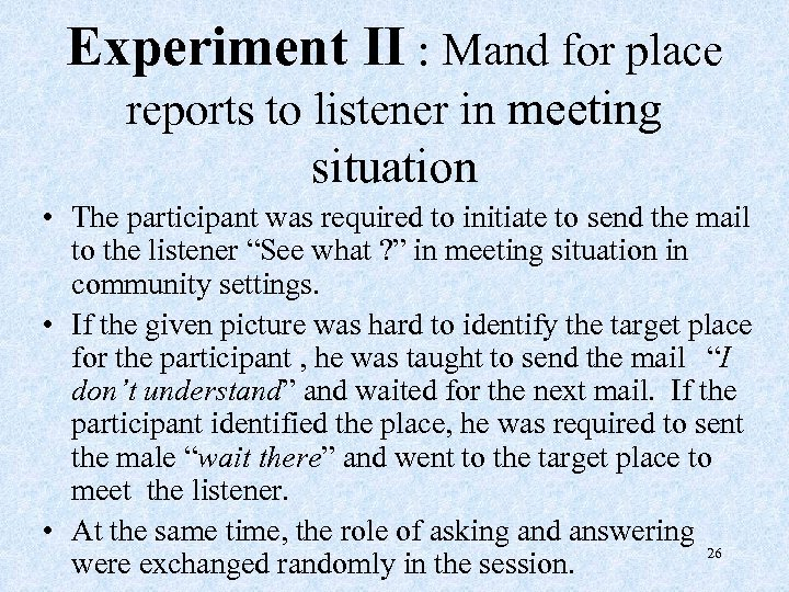 Experiment II : Mand for place reports to listener in meeting situation • The