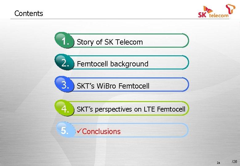 Contents 1. Story of SK Telecom 2. Femtocell background 3. SKT's Wi. Bro Femtocell
