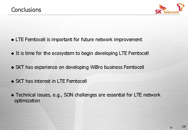 Conclusions u LTE Femtocell is important for future network improvement u It is time