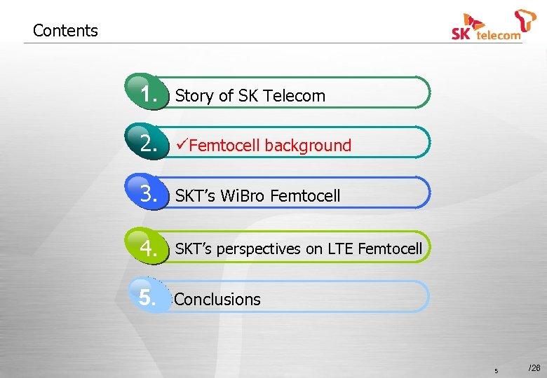 Contents 1. Story of SK Telecom 2. üFemtocell background 3. SKT's Wi. Bro Femtocell