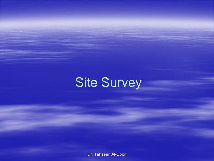 Site Survey Dr. Tahseen Al-Doori