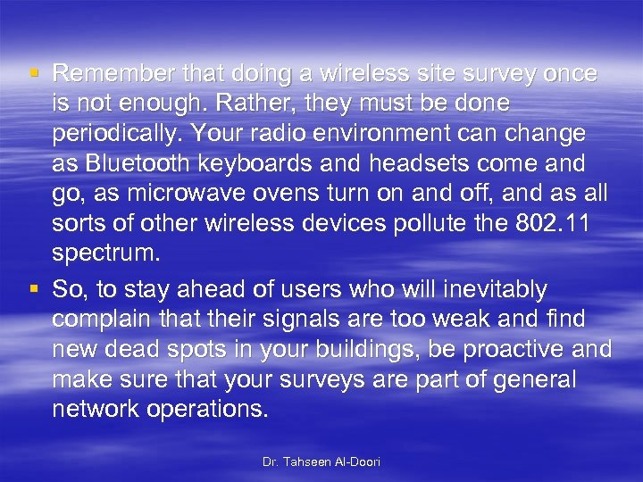 § Remember that doing a wireless site survey once is not enough. Rather, they