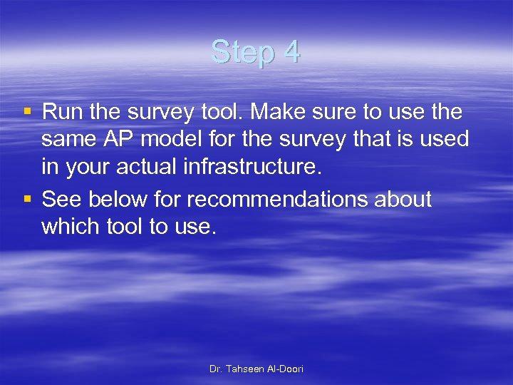 Step 4 § Run the survey tool. Make sure to use the same AP