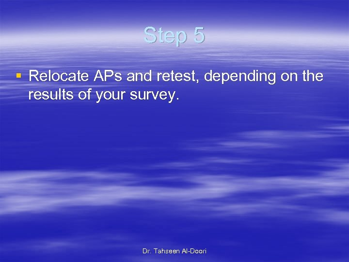 Step 5 § Relocate APs and retest, depending on the results of your survey.