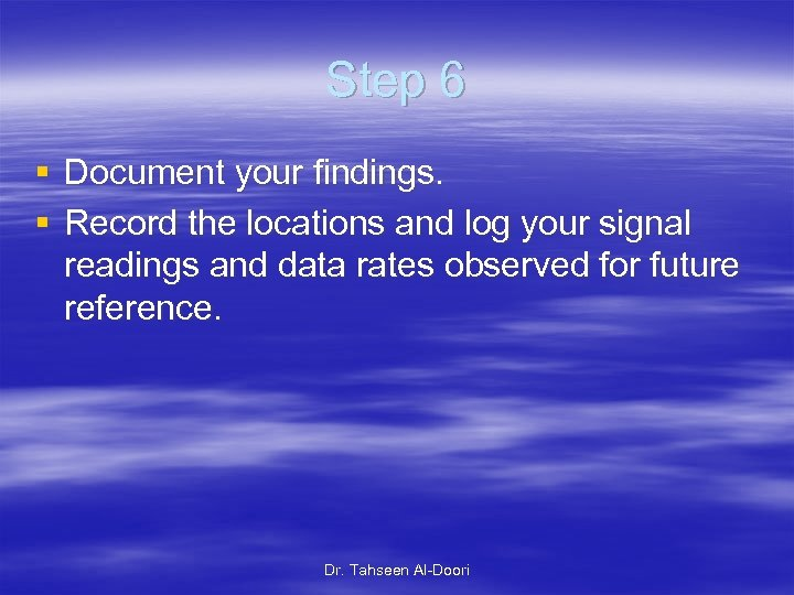 Step 6 § Document your findings. § Record the locations and log your signal