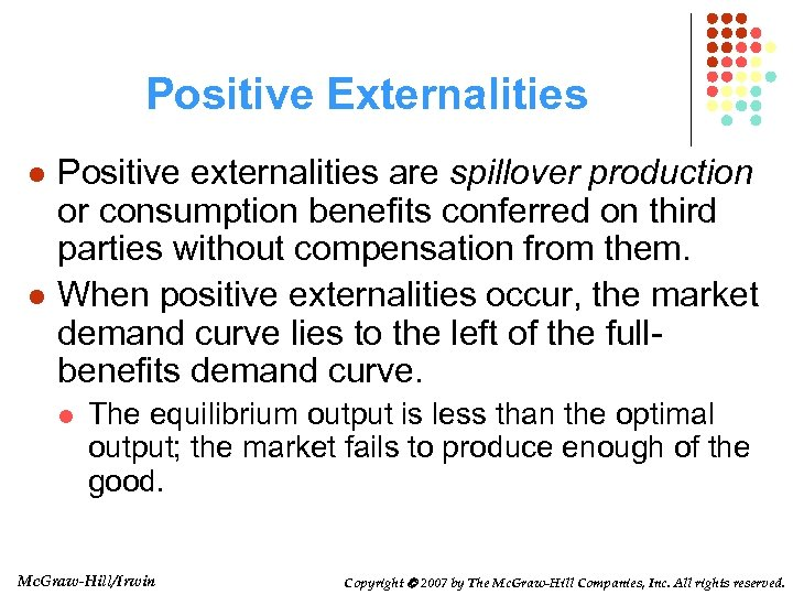 Positive Externalities l l Positive externalities are spillover production or consumption benefits conferred on