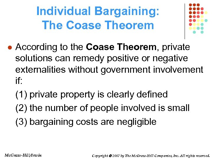 Individual Bargaining: The Coase Theorem l According to the Coase Theorem, private solutions can
