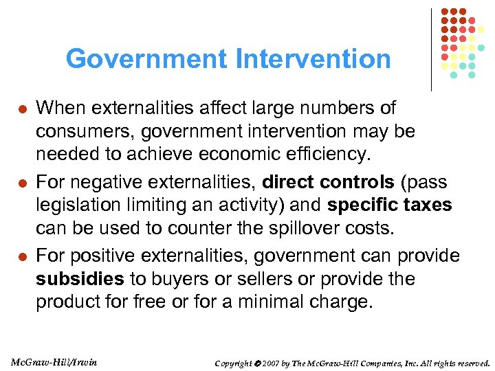 Government Intervention l l l When externalities affect large numbers of consumers, government intervention