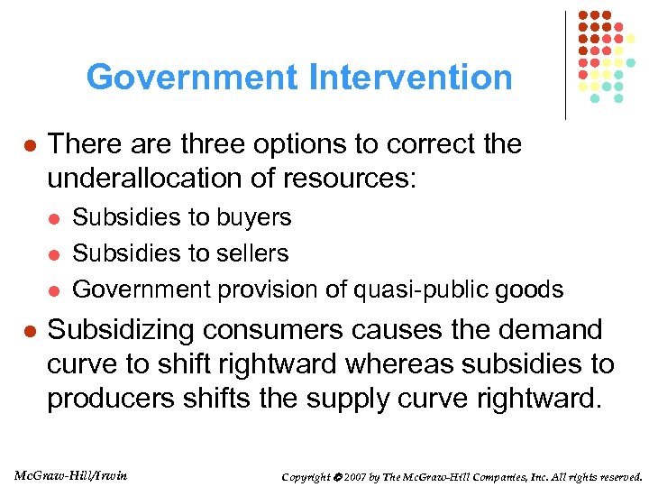 Government Intervention l There are three options to correct the underallocation of resources: l