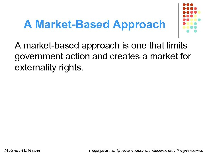A Market-Based Approach A market-based approach is one that limits government action and creates