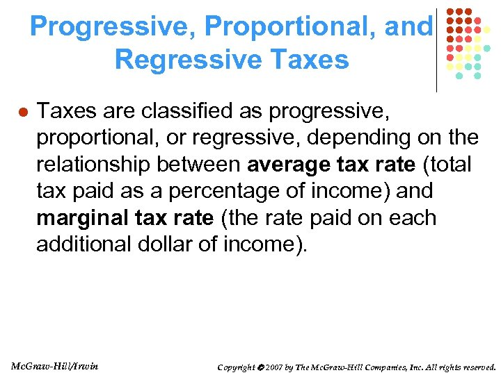Progressive, Proportional, and Regressive Taxes l Taxes are classified as progressive, proportional, or regressive,