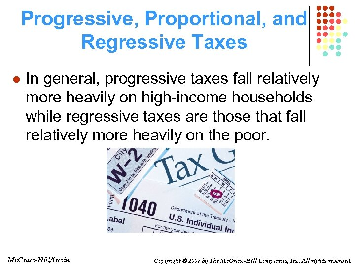 Progressive, Proportional, and Regressive Taxes l In general, progressive taxes fall relatively more heavily
