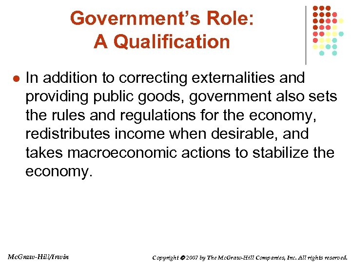 Government's Role: A Qualification l In addition to correcting externalities and providing public goods,