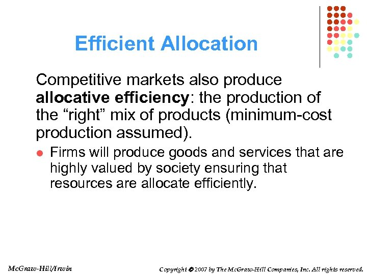 "Efficient Allocation Competitive markets also produce allocative efficiency: the production of the ""right"" mix"