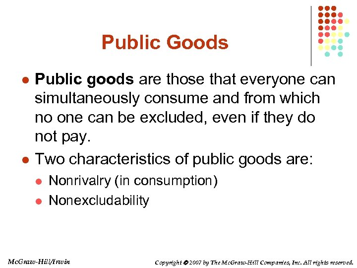 Public Goods l l Public goods are those that everyone can simultaneously consume and