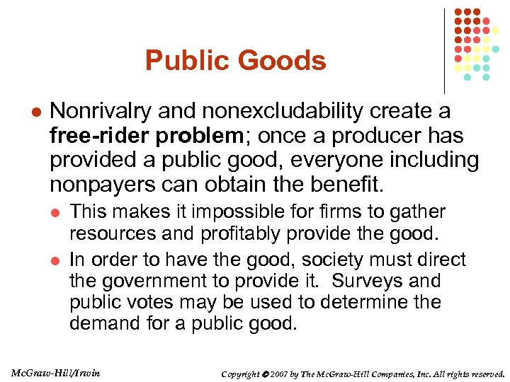 Public Goods l Nonrivalry and nonexcludability create a free-rider problem; once a producer has