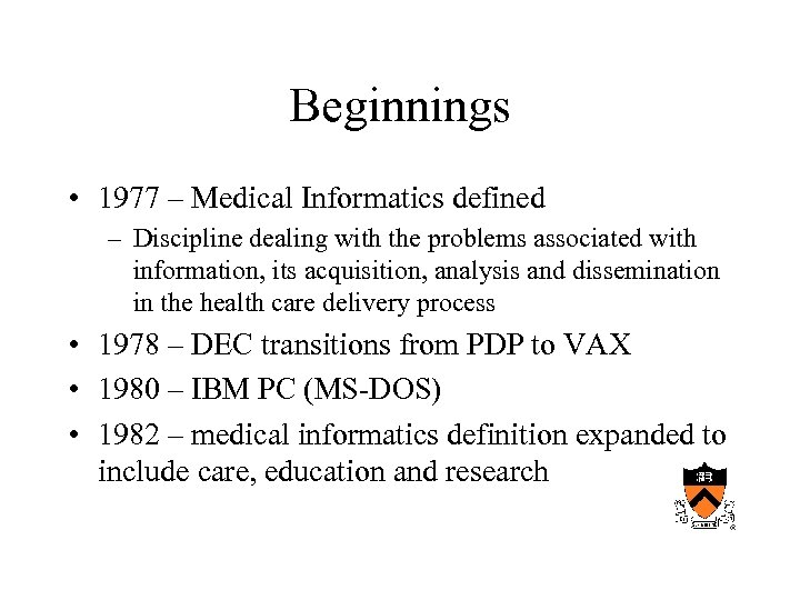 Beginnings • 1977 – Medical Informatics defined – Discipline dealing with the problems associated