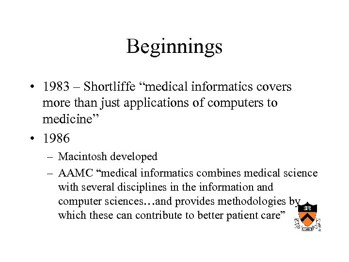 """Beginnings • 1983 – Shortliffe """"medical informatics covers more than just applications of computers"""