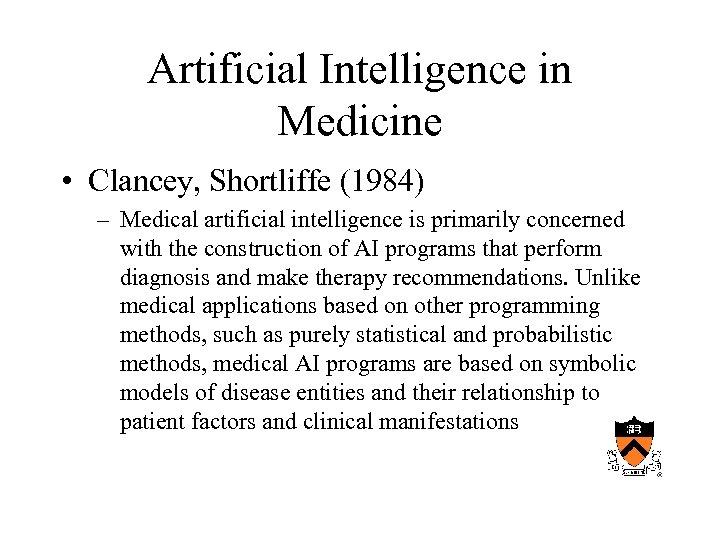 Artificial Intelligence in Medicine • Clancey, Shortliffe (1984) – Medical artificial intelligence is primarily
