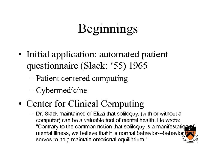 Beginnings • Initial application: automated patient questionnaire (Slack: ' 55) 1965 – Patient centered