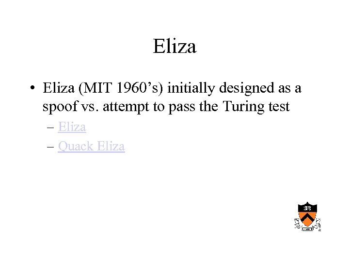 Eliza • Eliza (MIT 1960's) initially designed as a spoof vs. attempt to pass