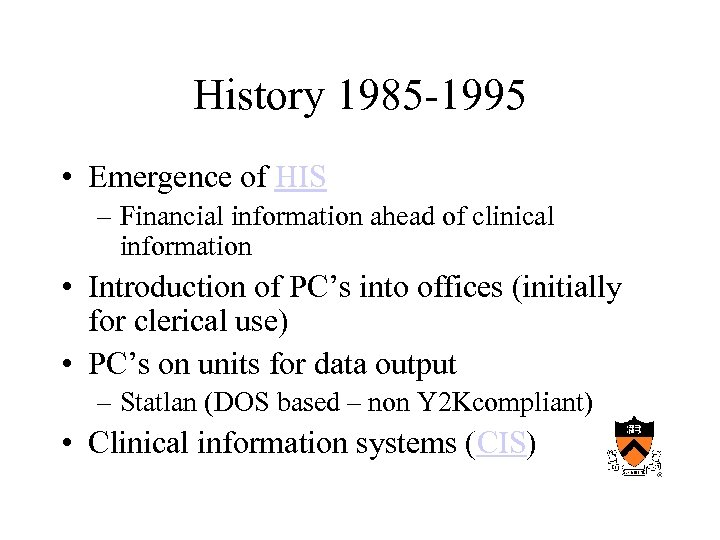 History 1985 -1995 • Emergence of HIS – Financial information ahead of clinical information