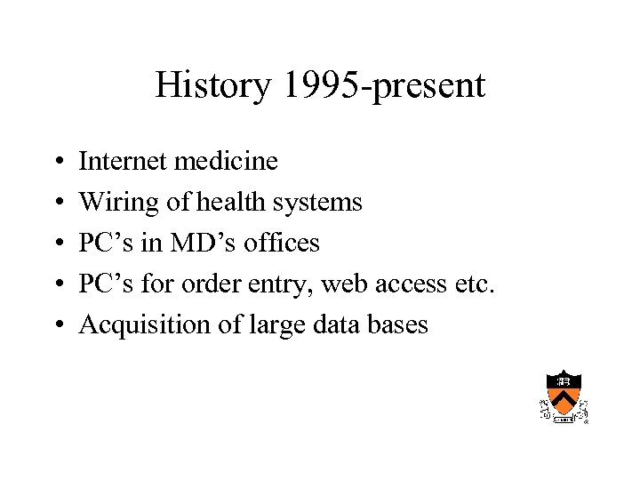 History 1995 -present • • • Internet medicine Wiring of health systems PC's in