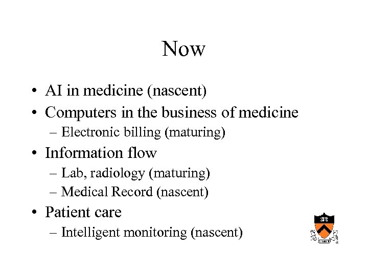 Now • AI in medicine (nascent) • Computers in the business of medicine –