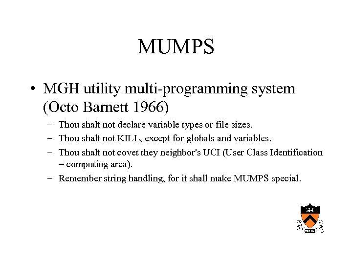 MUMPS • MGH utility multi-programming system (Octo Barnett 1966) – Thou shalt not declare