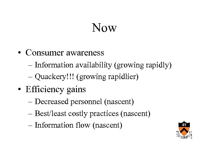 Now • Consumer awareness – Information availability (growing rapidly) – Quackery!!! (growing rapidlier) •