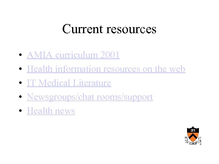 Current resources • • • AMIA curriculum 2001 Health information resources on the web