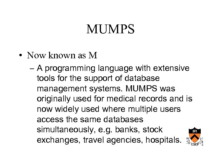 MUMPS • Now known as M – A programming language with extensive tools for