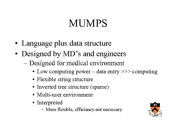 MUMPS • Language plus data structure • Designed by MD's and engineers – Designed