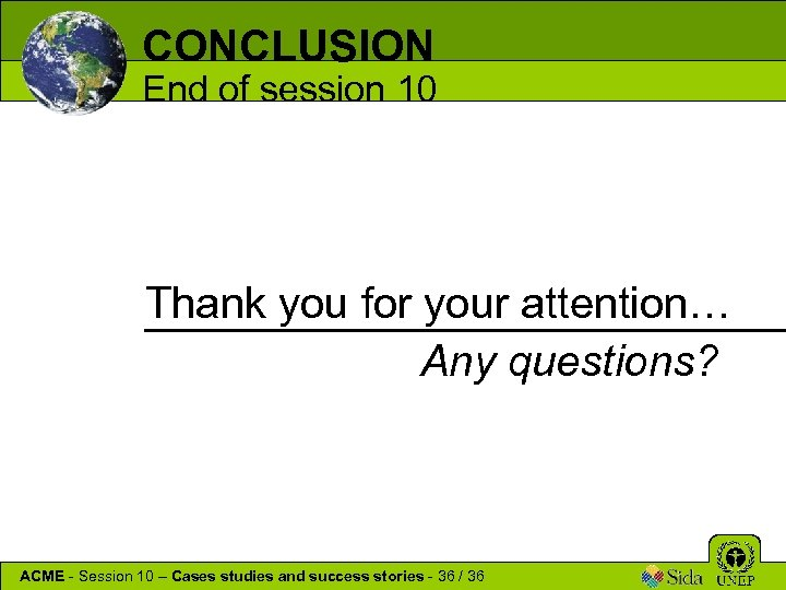 CONCLUSION End of session 10 Thank you for your attention… Any questions? ACME -