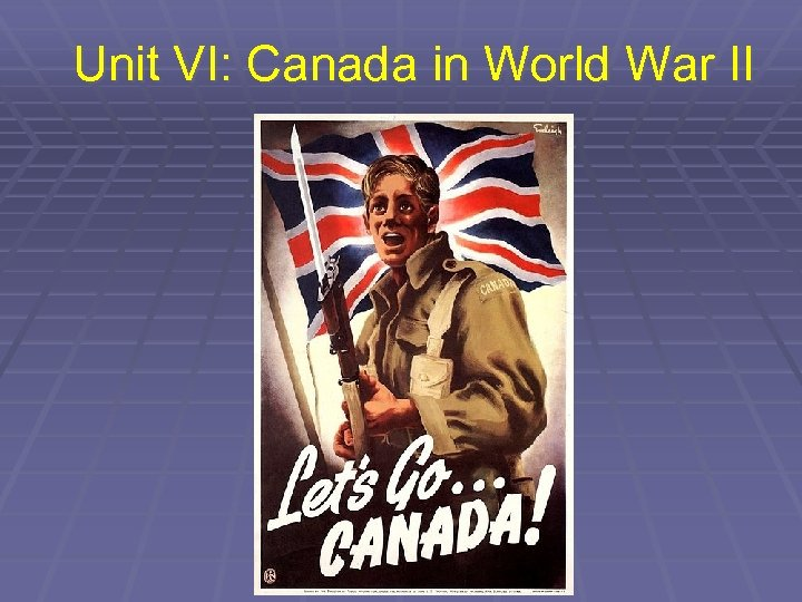 Unit VI: Canada in World War II
