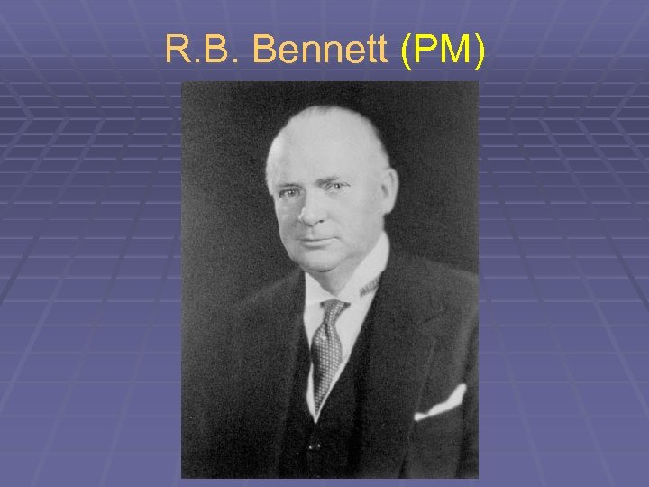 R. B. Bennett (PM)