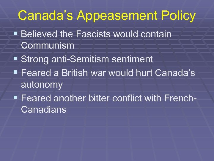 Canada's Appeasement Policy § Believed the Fascists would contain Communism § Strong anti-Semitism sentiment