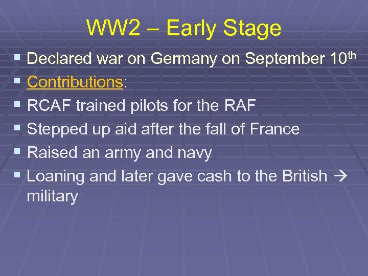 WW 2 – Early Stage § Declared war on Germany on September 10 th