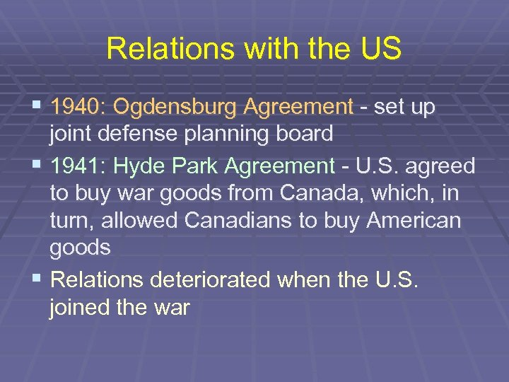 Relations with the US § 1940: Ogdensburg Agreement - set up joint defense planning