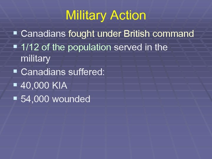 Military Action § Canadians fought under British command § 1/12 of the population served
