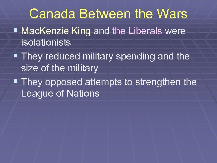 Canada Between the Wars § Mac. Kenzie King and the Liberals were isolationists §